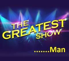 The Greatest Show......Man!